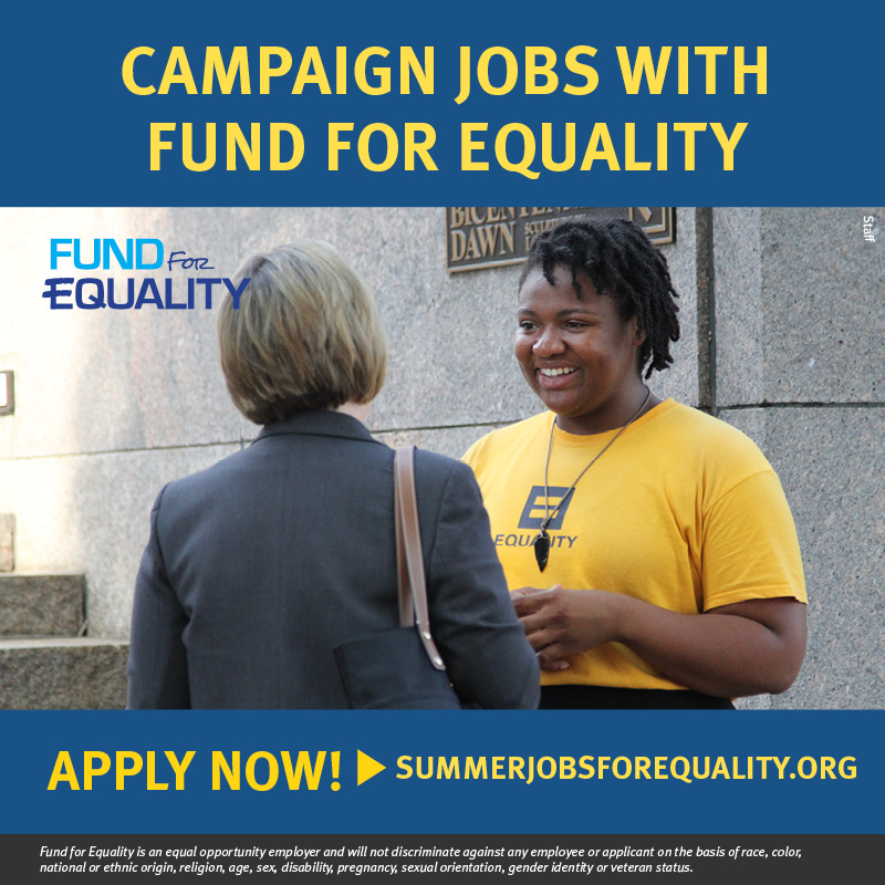 Campaign jobs with Fund For Equality - APPLY NOW at summerjobsforequality.org!